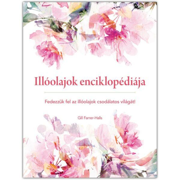 Illóolajok enciklopédiája. Fedezzük fel az illóolajok csodálatos világát! c. könyv