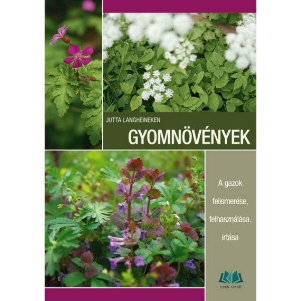 Gyomnövények. A gazok felismerése, felhasználása, irtása c. könyv