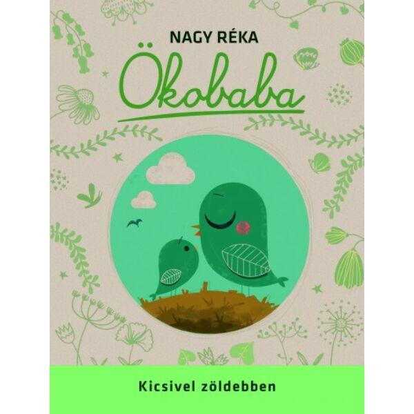Nagy Réka : Ökobaba - Kicsivel zöldebben c. könyv